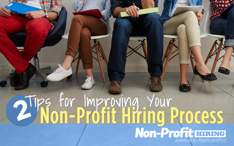 Two Tips for Improving Your Non-Profit Hiring Process